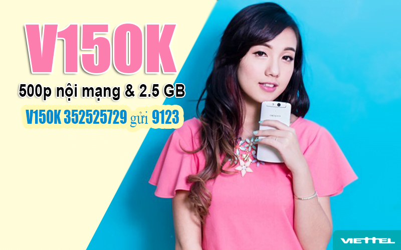 Gói V150K Viettel ưu đãi 500 phút nội mạng & 2.5GB trong 30 ngày