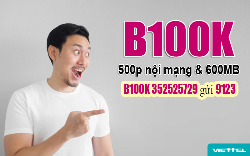 Gói B100K Viettel ưu đãi 500 phút gọi nội mạng & 600MB 1 tháng