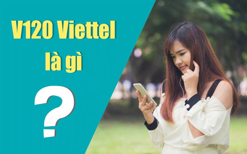 V120 Viettel là gì? có nên dùng không?
