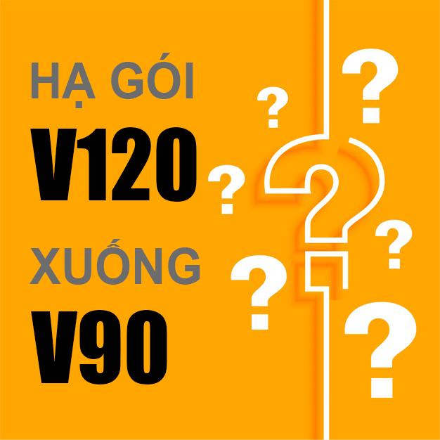 Hạ gói V120 xuống V90 Viettel có được hay không?