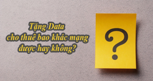 Tặng Data cho thuê bao khác mạng được không?